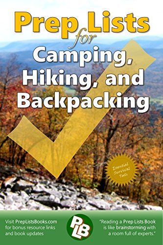 Prep Lists for Camping, Hiking, and Backpacking: 262 pages of detailed lists for everything needed on an outdoor adventure, to handle a hiking crisis, ... proficiency (Prep Lists Books Book 1) by [Kaine, Ronald]