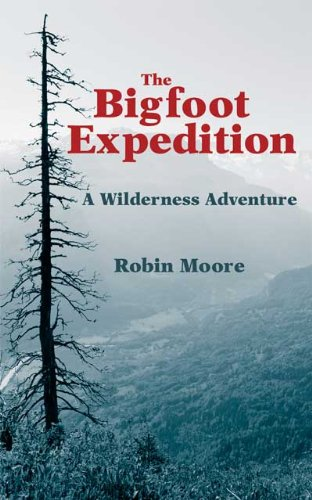 The Bigfoot Expedition: A Wilderness Adventure (The Untold Stories Series Book 1)