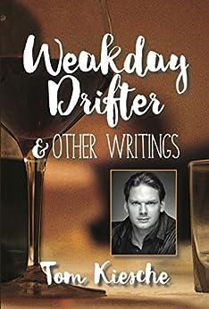 Weakday Drifter & Other Writings by [Kiesche, Tom]