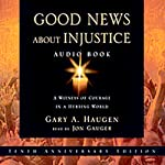 Good News About Injustice: 10th Anniversary Edition | Gary A. Haugen