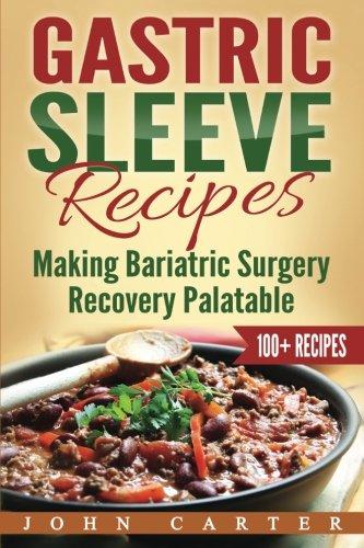 Gastric Sleeve Recipes: Making Bariatric Surgery Recovery Palatable (Gastric Sleeve Diet, Gastric Sleeve Cookbook)