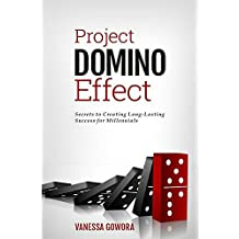 Project Domino Effect: Secrets to Creating Long-Lasting Success for Millennials