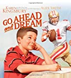 Go Ahead and Dream, Karen Kingsbury and Alex Smith, 0061686255