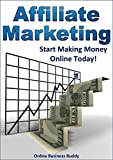 Affiliate Marketing:  Start Making Money Online Today! (Affiliate Marketing, marketing)