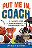 Laurie A. Richter: Put Me In, Coach : A Parent's Guide to Winning the Game of College Recruiting (Paperback); 2009 Edition
