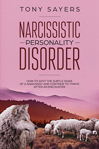 Narcissistic Personality Disorder-How To Spot The Subtle Signs Of A  Narcissist And Continue To Thrive After An Encounter
