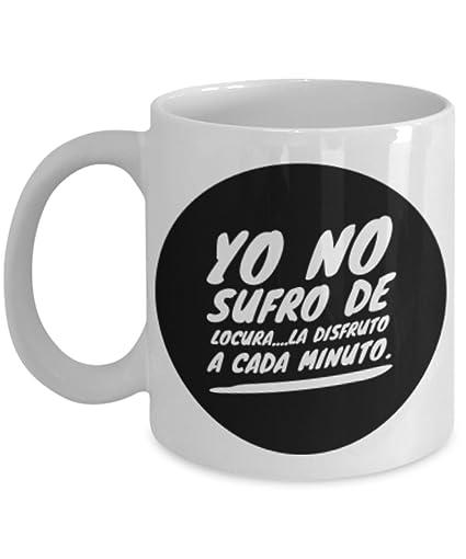 Amazon.com: Yo no sufro de LOCURA | AFIRMACIONES Tazas de ...