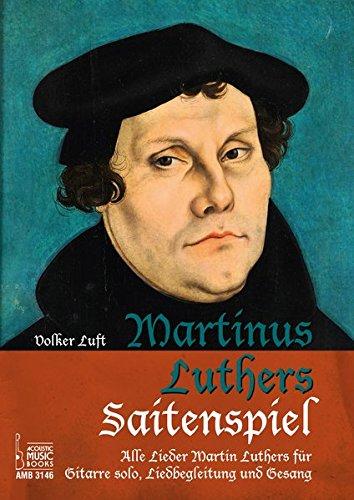 Martinus Luthers Saitenspiel.: Alle Lieder Martin Luthers für Gitarre solo, Liedbegleitung und Gesang Broschüre – 7. April 2016 Volker Luft Acoustic Music Books 3869473460 Musikalien