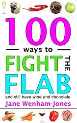 100 Ways to Fight the Flab - and still have wine and chocolate (English Edition)