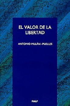 El valor de la libertad (Spanish Edition) by [Puelles, Antonio Millán]