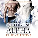 Infiltrating the Alpha: A Thrilling Paranormal Romance Audiobook by Ellie Valentina Narrated by Simone Gayuma