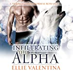 Infiltrating the Alpha: A Thrilling Paranormal Romance | Ellie Valentina