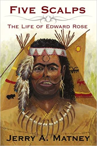 Five Scalps: The Life of Edward Rose