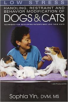 GO Downloads Low Stress Handling Restraint and Behavior Modification of Dogs  Cats: Techniques for Developing Patients Who Love Their Visits by Sophia Yin