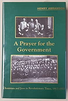 Book A Prayer for the Government: Ukrainians and Jews in Revolutionary Times, 1917-1920 (Harvard Series in Ukrainian Studies)