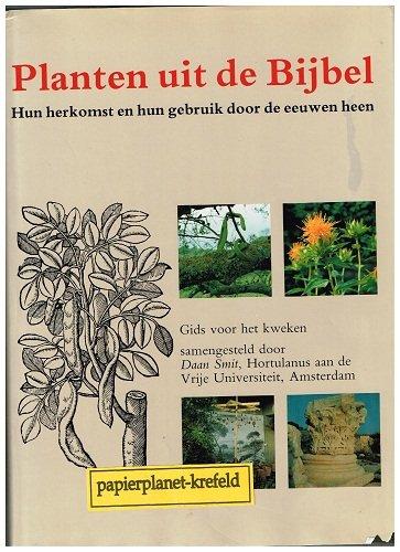 Planten uit de Bijbel. Hun herkomst en hun gebruik door de eeuwen heen. Gids voor het kweken samengesteld door