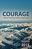 img - for Courage: Heaton Extension Writers Anthology Year Seven 2015 book / textbook / text book