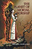 The Planet of Mortal Worship, Donald I. Templeman, 0595325122