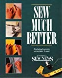 Overline : SEW NEWS Presents Sew Much Better: The Secrets to Sewing Better, Faster and Easier, , 0962114812