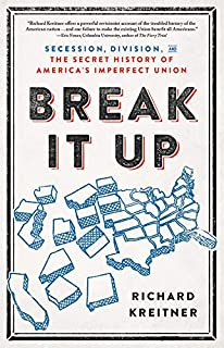 Book Cover: Break It Up: Secession, Division, and the Secret History of America's Imperfect Union