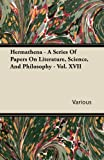 Hermathena - a Series of Papers on Literature, Science, and Philosophy - Vol. Xvii, Various, 144606882X