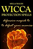 Wicca Protection Spells: Magick Rituals to Protect from Psychic Attack, Enemies, Manipulators, Harassment, Thieves, and Negative Energy