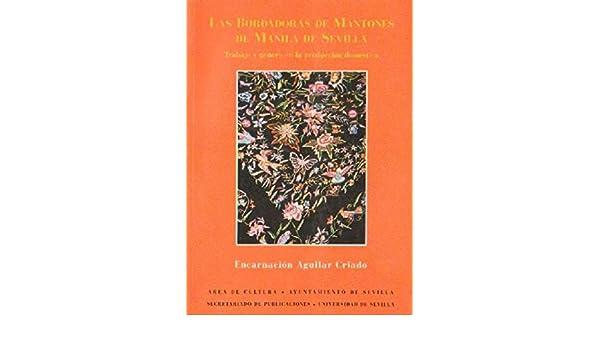 Las bordadoras de mantones de Manila de Sevilla: Amazon.es: Encarnacion Aguilar: Libros