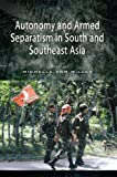 Front cover for the book Autonomy and Armed Separatism in South and Southeast Asia by Michelle Ann Miller
