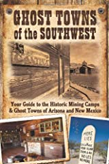 Ghost Towns of the Southwest: Your Guide to the Historic Mining Camps and Ghost Towns of Arizona and New Mexico Paperback
