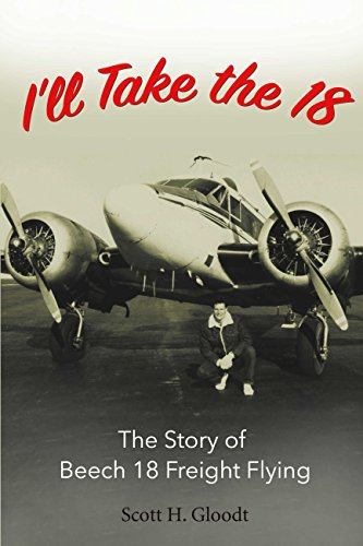 I'll Take the 18: The Story of Beech 18 Freight Flying ()