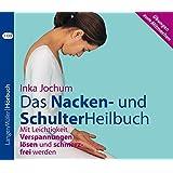 Das Nacken- und SchulterHeilbuch (CD): Mit Leichtigkeit Verspannungen lösen und schmerzfrei werden