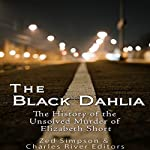 The Black Dahlia Case: The History of the Unsolved Murder of Elizabeth Short |  Charles River Editors,Zed Simpson