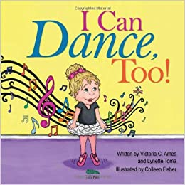 I Can Dance Too Victoria Ames Lynette Toma Colleen Fisher 9781933916620 Amazon Com Books