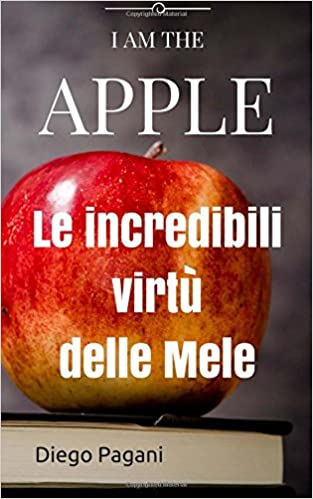I Am the Apple/ Io Sono La Mela: Le Incredibili Virtù Delle Mele, a Prova Di Scienza