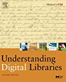 Understanding Digital Libraries, Second Edition (The Morgan Kaufmann Series in Multimedia Information and Systems)