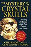 img - for The Mystery of the Crystal Skulls: Unlocking the Secrets of the Past, Present, and Future by Morton, Chris, Thomas, Ceri Louise (March 30, 2002) Paperback 2 book / textbook / text book