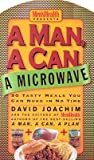 A Man, A Can, A Microwave - 50 Tasty Meals You Can Nuke In No Time