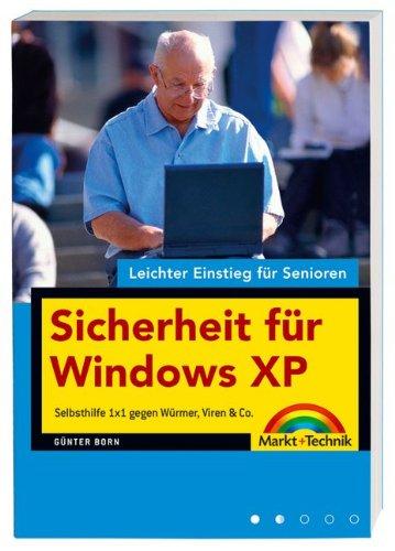 Sicherheit für Windows XP - leichter Einstieg für Senioren: Selbsthilfe 1x1 gegen Würmer, Viren & Co