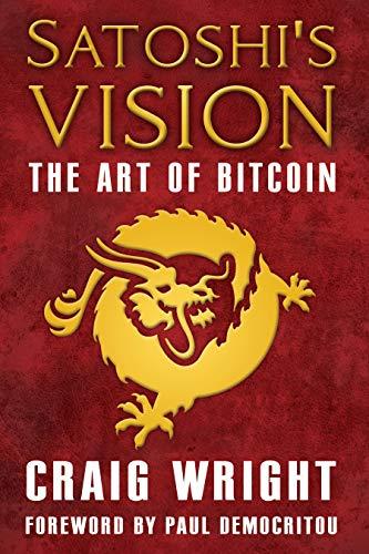 Satoshi's Vision: The Art of Bitcoin por Craig S Wright,Paul Democritou