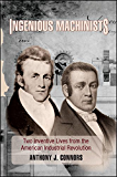 Ingenious Machinists: Two Inventive Lives from the American Industrial Revolution (Excelsior Editions)