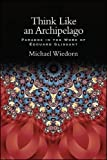 Think Like an Archipelago: Paradox in the Work of Edouard Glissant (Suny Series: Philosophy and Race)