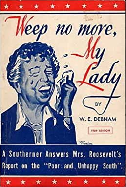 "Image result for (Weep No More My Lady: A Southerner Answers Mrs. Roosevelt's Report on the ""Poor and Unhappy"" South,"