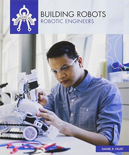 Building Robots: Robotic Engineers (Engineers Rule!) (Engineer Robot)