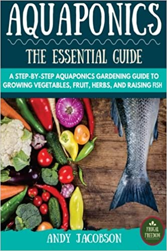 Aquaponics: The Ultimate Guide to Growing Vegetables and Raising Fish with Aquaponics Gardening