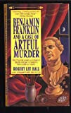 Benjamin Franklin and a Case of Artful Murder, Robert L. Hall, 0312954190