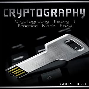 Cryptography: Cryptography Theory & Practice Made Easy! Audiobook