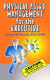 Physical Asset Management for the Executive, Howard W. Penrose, 0971245061