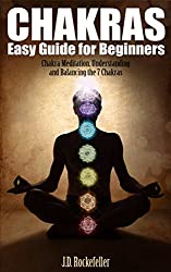 Chakras Easy Guide for Beginners: Chakra Meditation, Understanding and Balancing the 7 Chakras (English Edition)
