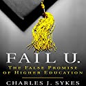 Fail U.: The False Promise of Higher Education Audiobook by Charles J. Sykes Narrated by Michael Butler Murray