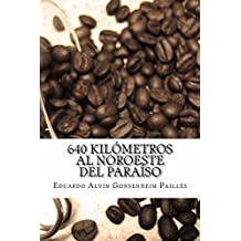640 kilómetros al noroeste del Paraíso (Spanish Edition)
